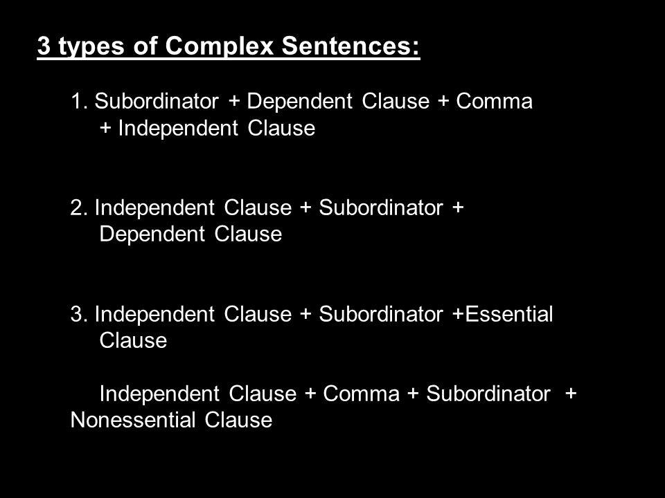 3 types of Complex Sentences: 1.