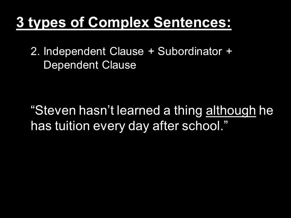 3 types of Complex Sentences: 3.