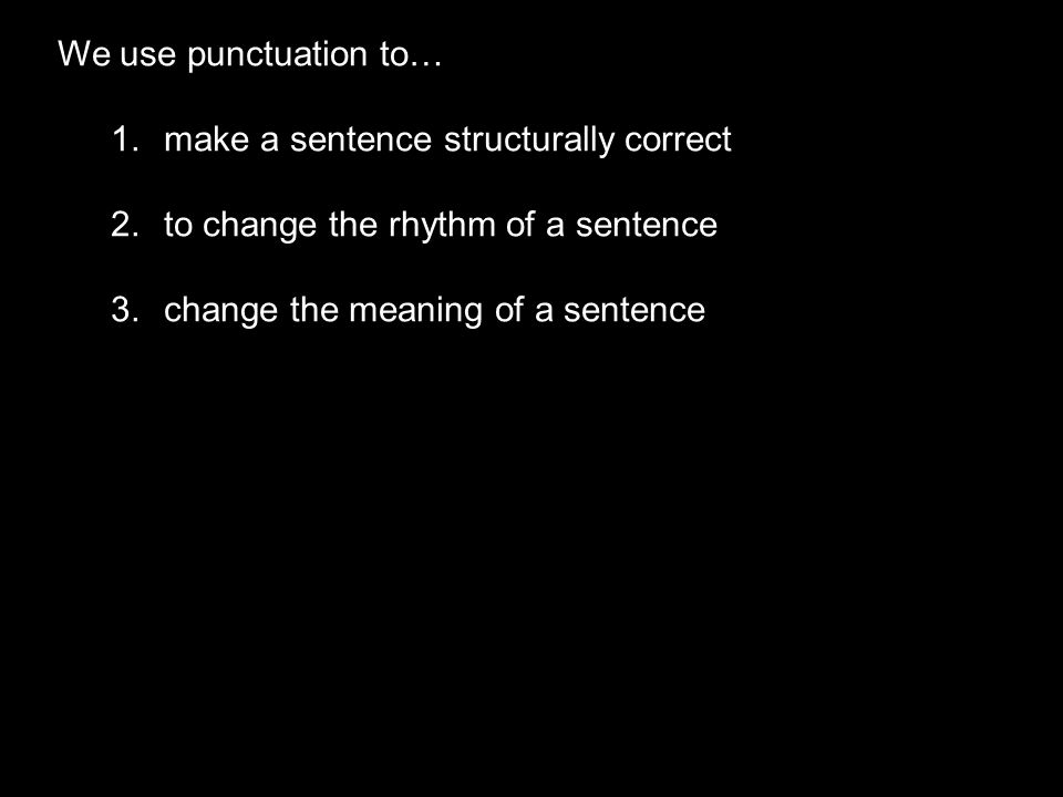 We often revise a sentence in order to change the way a reader will read it.