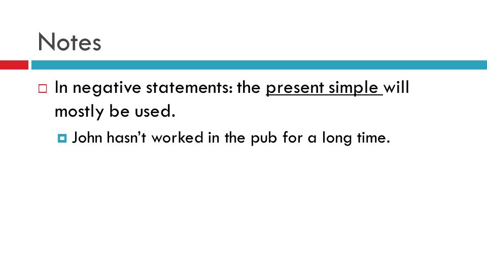 Notes  In negative statements: the present simple will mostly be used.