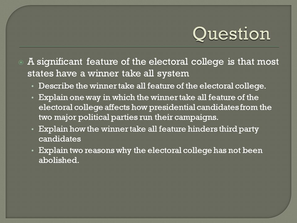  A significant feature of the electoral college is that most states have a winner take all system Describe the winner take all feature of the elector
