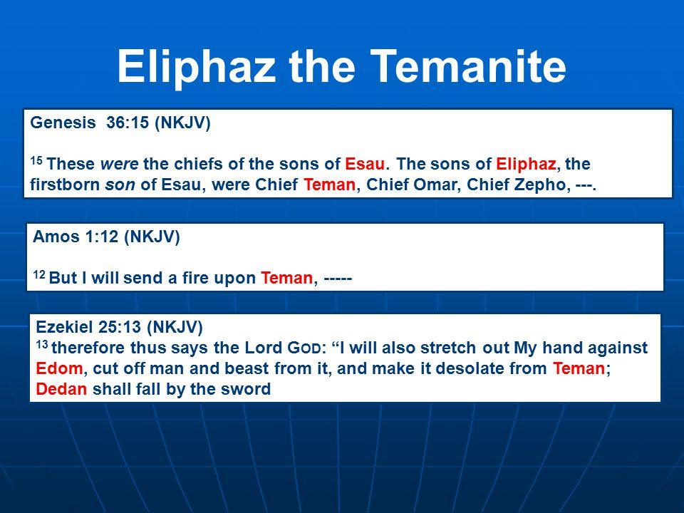 Eliphaz the Temanite Genesis 36:15 (NKJV) 15 These were the chiefs of the sons of Esau. The sons of Eliphaz, the firstborn son of Esau, were Chief Tem