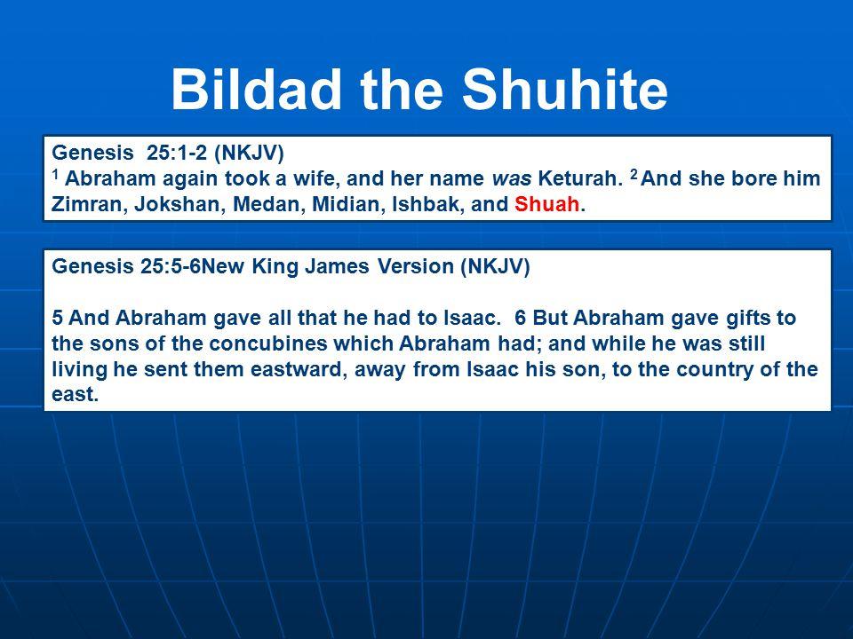Bildad the Shuhite Genesis 25:1-2 (NKJV) 1 Abraham again took a wife, and her name was Keturah. 2 And she bore him Zimran, Jokshan, Medan, Midian, Ish