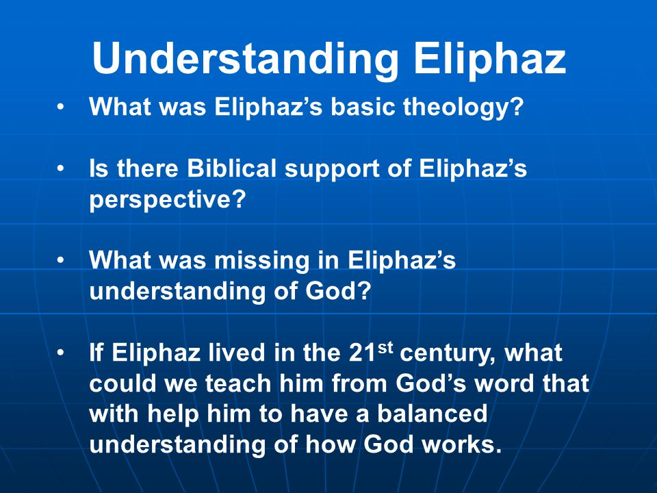 Understanding Eliphaz What was Eliphaz's basic theology? Is there Biblical support of Eliphaz's perspective? What was missing in Eliphaz's understandi