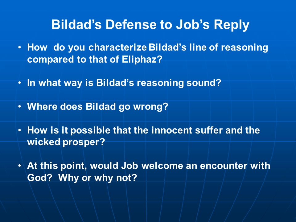 Bildad's Defense to Job's Reply How do you characterize Bildad's line of reasoning compared to that of Eliphaz? In what way is Bildad's reasoning soun