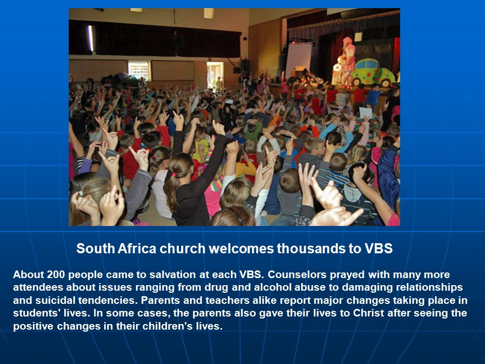 South Africa church welcomes thousands to VBS About 200 people came to salvation at each VBS. Counselors prayed with many more attendees about issues