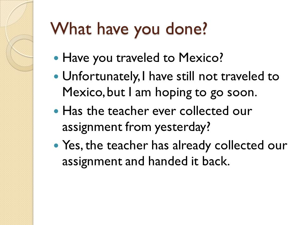 What have you done.Have you traveled to Mexico.
