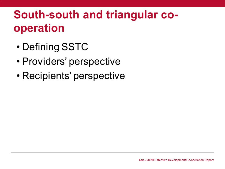 Asia-Pacific Effective Development Co-operation Report South-south and triangular co- operation Defining SSTC Providers' perspective Recipients' persp
