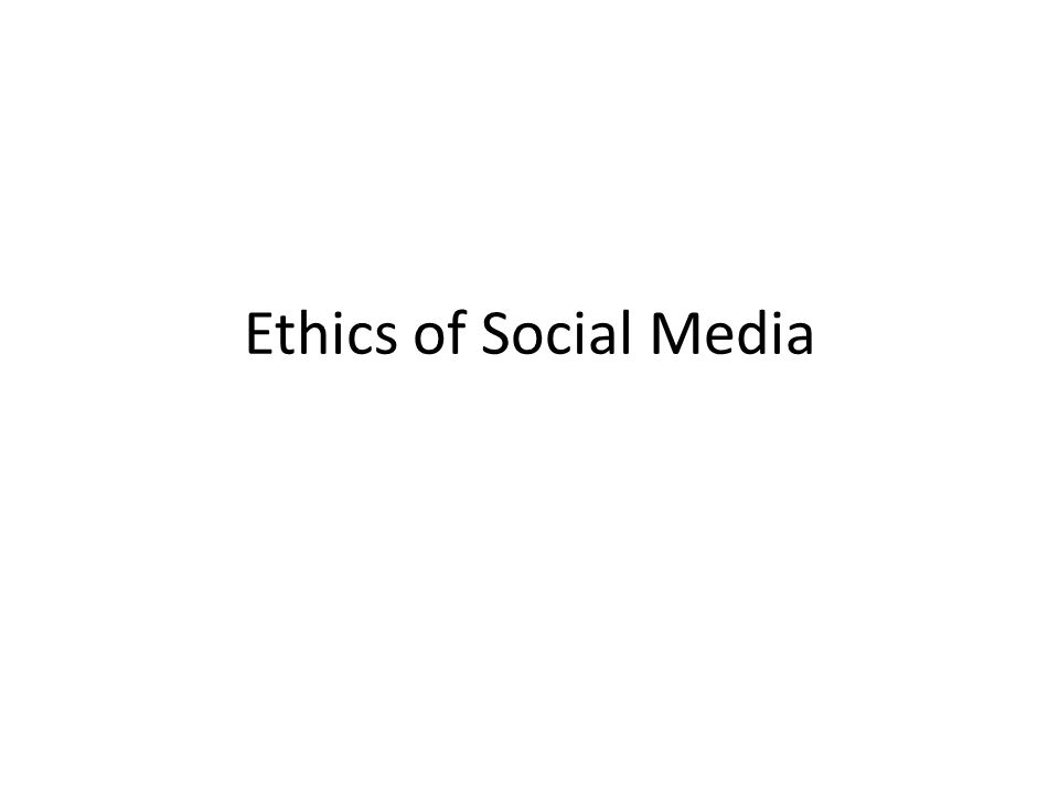 Ethics of Social Media