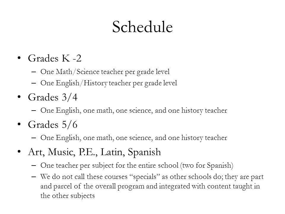 Schedule Grades K -2 – One Math/Science teacher per grade level – One English/History teacher per grade level Grades 3/4 – One English, one math, one