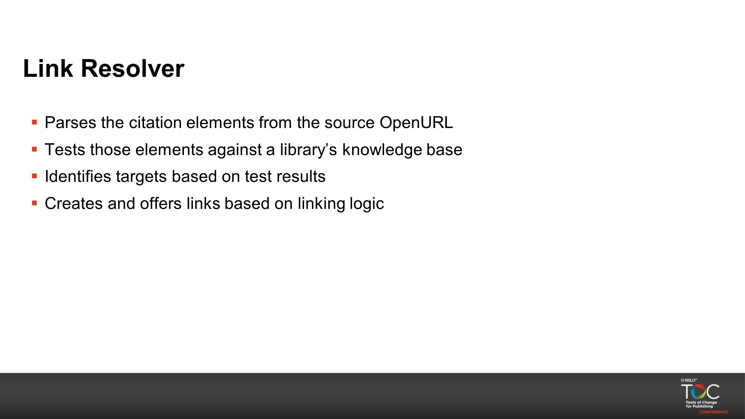 Link Resolver  Parses the citation elements from the source OpenURL  Tests those elements against a library's knowledge base  Identifies targets ba