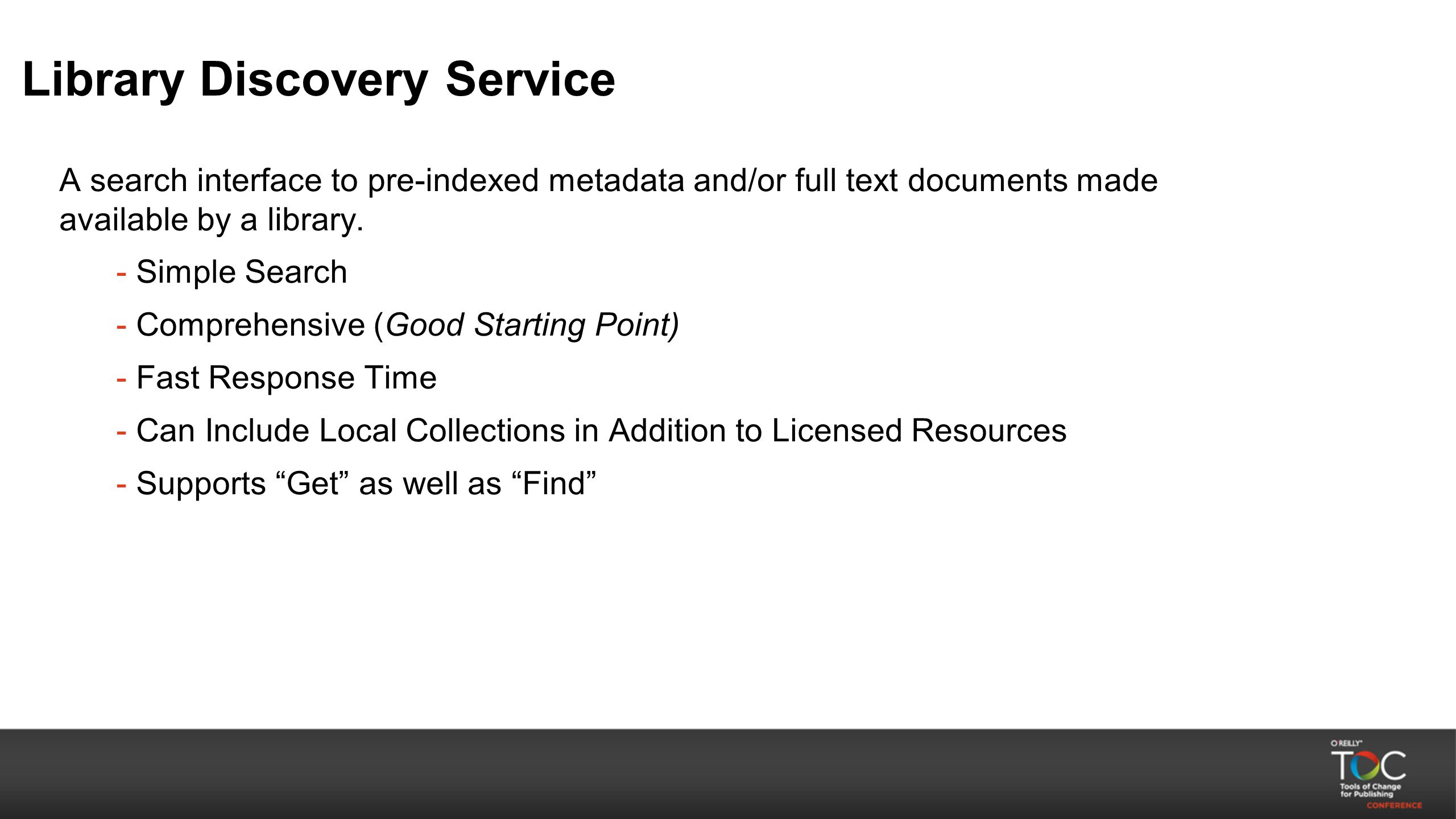 Library Discovery Service A search interface to pre-indexed metadata and/or full text documents made available by a library. - Simple Search - Compreh