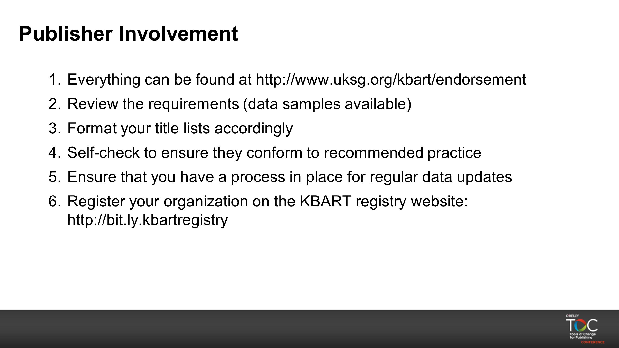 Publisher Involvement 1.Everything can be found at http://www.uksg.org/kbart/endorsement 2.Review the requirements (data samples available) 3.Format y