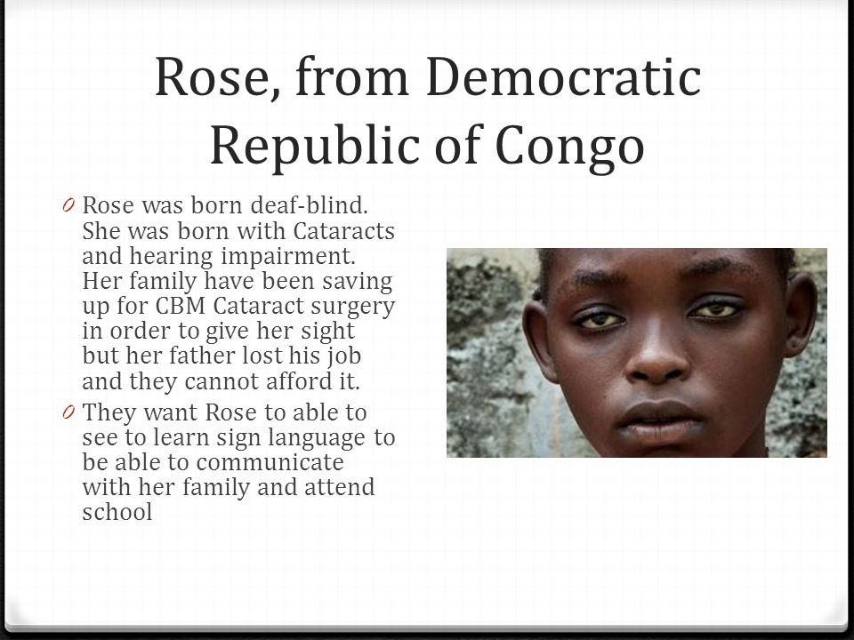 Rose, from Democratic Republic of Congo 0 Rose was born deaf-blind.