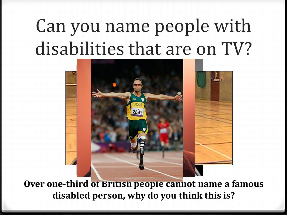 Can you name people with disabilities that are on TV? Over one-third of British people cannot name a famous disabled person, why do you think this is?