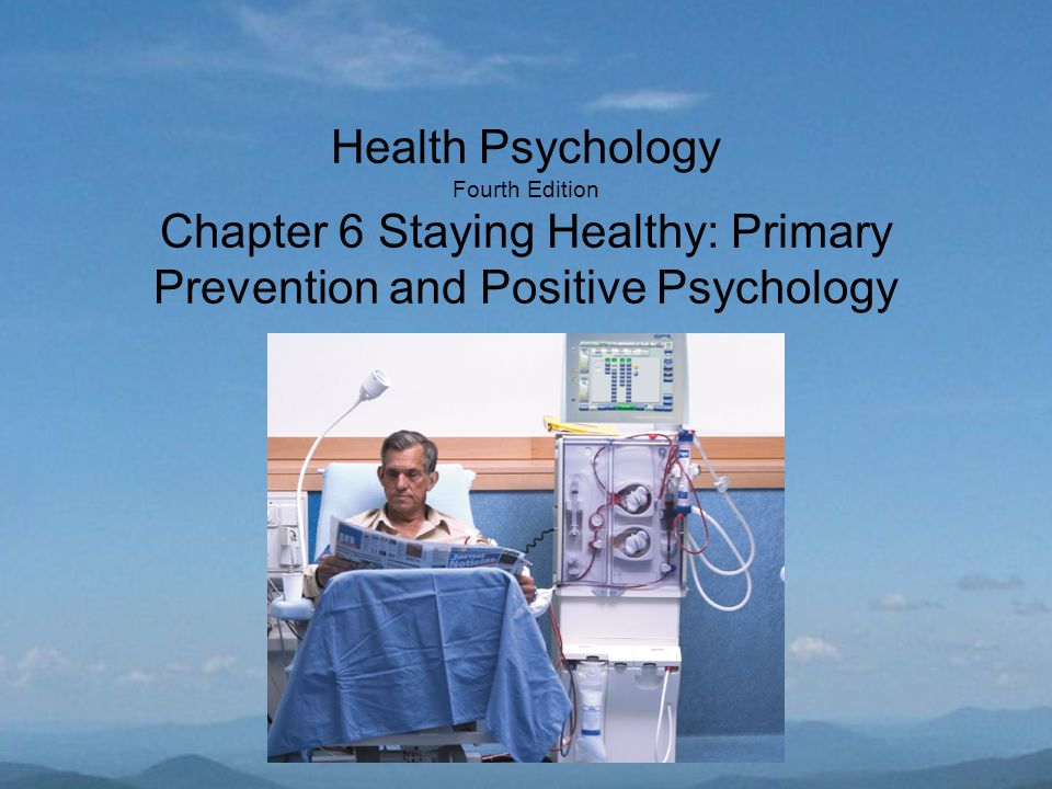 Health Psychology Fourth Edition Chapter 6 Staying Healthy: Primary Prevention and Positive Psychology