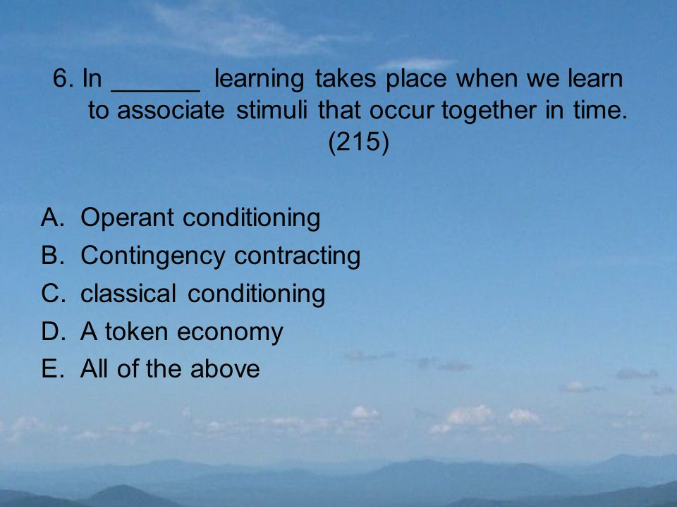 6. In ______ learning takes place when we learn to associate stimuli that occur together in time.