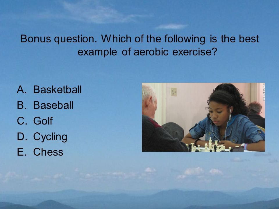 Bonus question. Which of the following is the best example of aerobic exercise.
