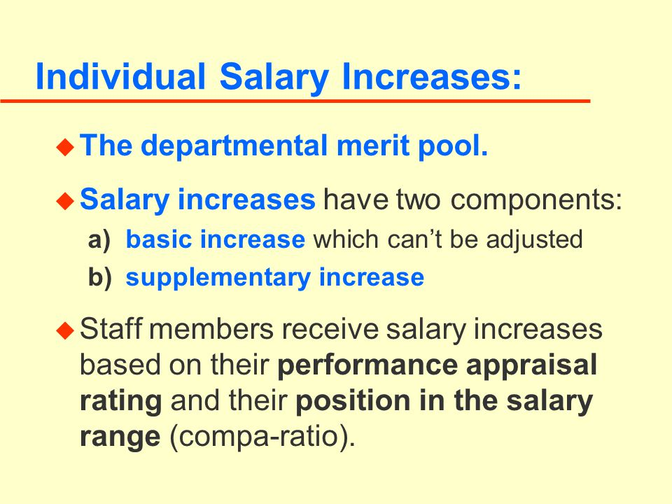 u The departmental merit pool. u Salary increases have two components: a)basic increase which can't be adjusted b)supplementary increase u Staff membe