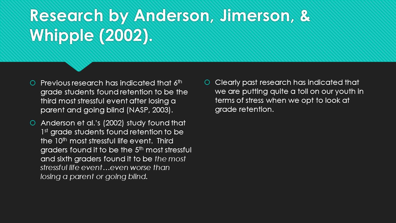 Research by Anderson, Jimerson, & Whipple (2002).  Previous research has indicated that 6 th grade students found retention to be the third most stre