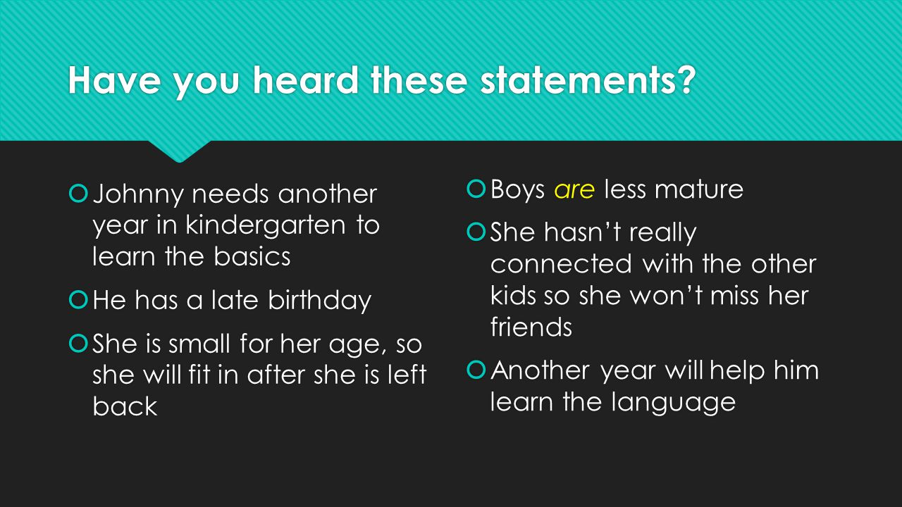 Have you heard these statements?  Johnny needs another year in kindergarten to learn the basics  He has a late birthday  She is small for her age,