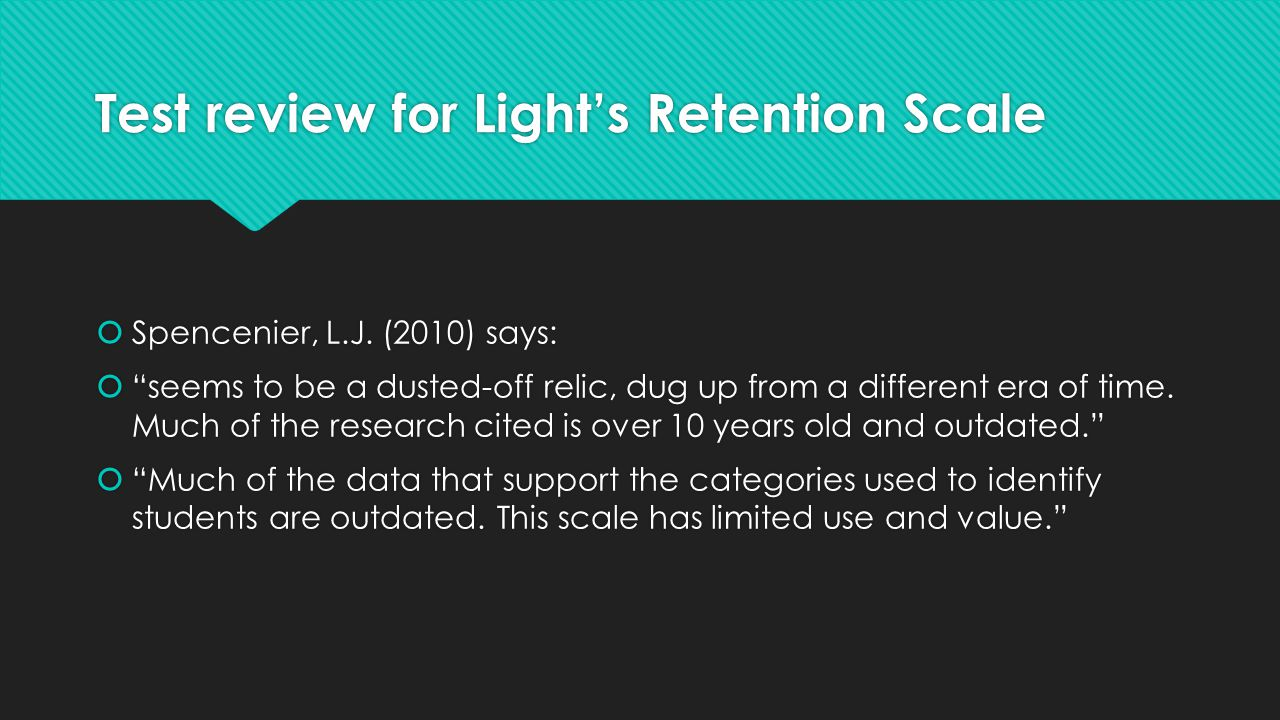 """Test review for Light's Retention Scale  Spencenier, L.J. (2010) says:  """"seems to be a dusted-off relic, dug up from a different era of time. Much o"""
