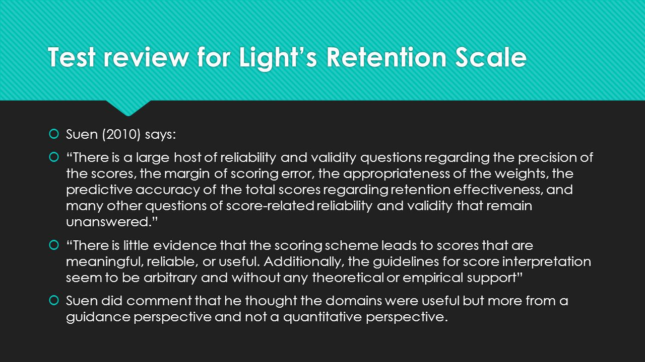 """Test review for Light's Retention Scale  Suen (2010) says:  """"There is a large host of reliability and validity questions regarding the precision of"""