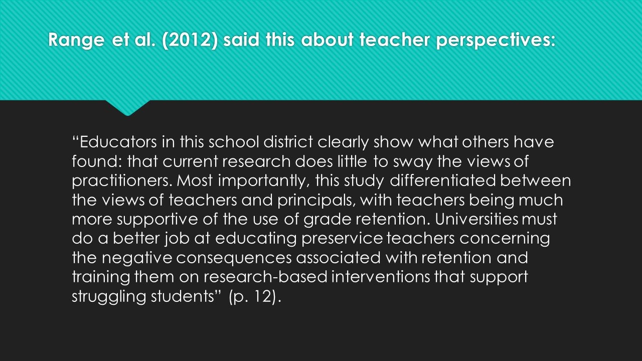 """Range et al. (2012) said this about teacher perspectives: """"Educators in this school district clearly show what others have found: that current researc"""