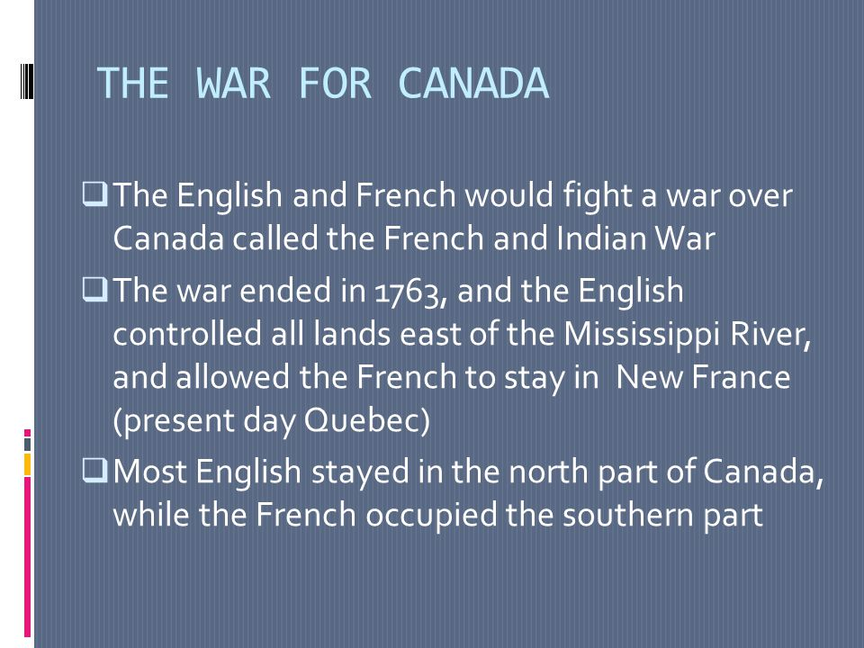 INFLUENCE OF ENGLAND AND FRANCE  Because of both England and France, Canada has many cultural influences  Two-thirds of Canadians speak English, while those who live in Quebec speak French  Canadians worship Christianity, but those who speak French are Catholic, while those who speak English are Protestant