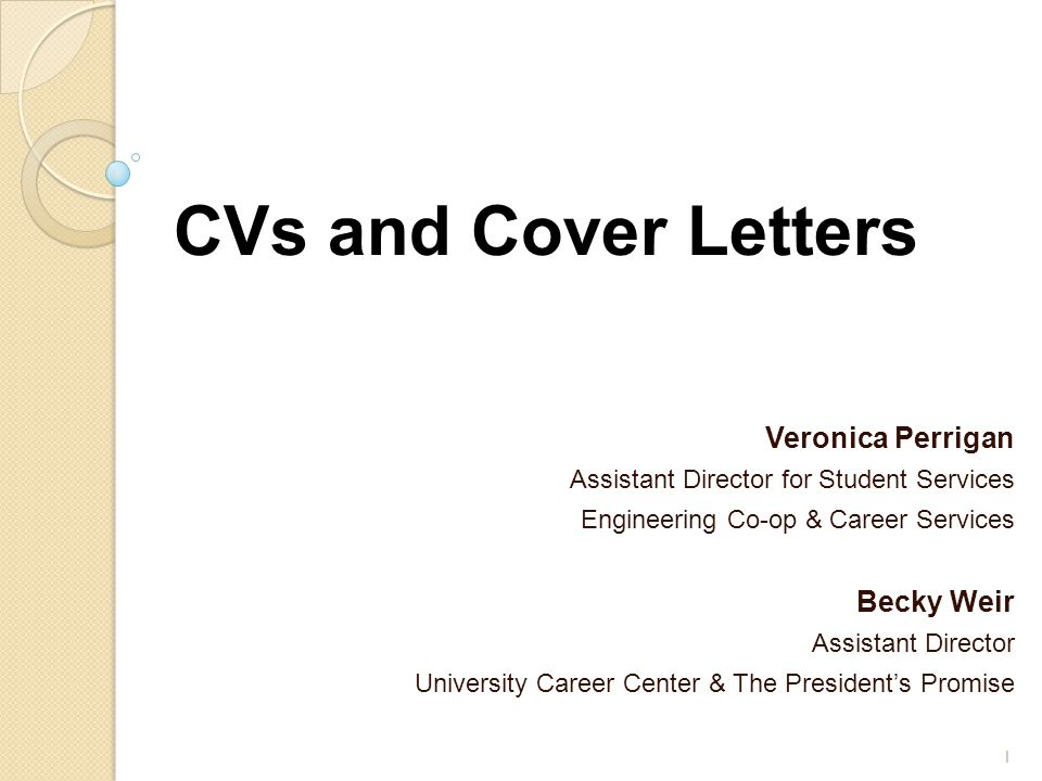 CVs and Cover Letters Veronica Perrigan Assistant Director for Student Services Engineering Co-op & Career Services Becky Weir Assistant Director Univ