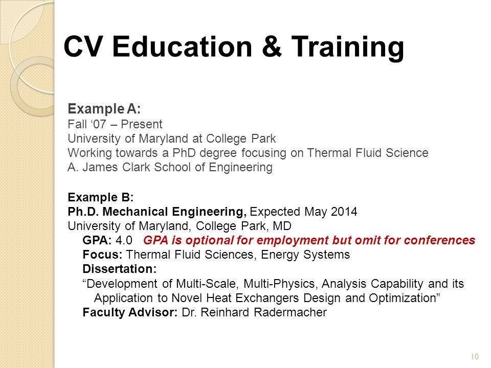 CV Education & Training Example A: Fall '07 – Present University of Maryland at College Park Working towards a PhD degree focusing on Thermal Fluid Sc