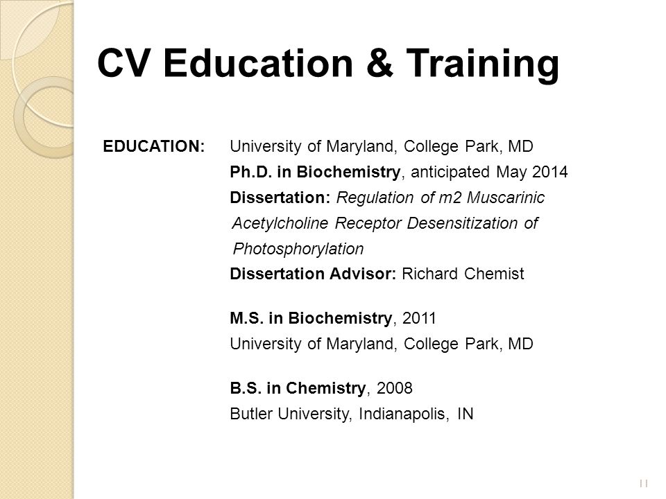 CV Education & Training EDUCATION:University of Maryland, College Park, MD Ph.D. in Biochemistry, anticipated May 2014 Dissertation: Regulation of m2