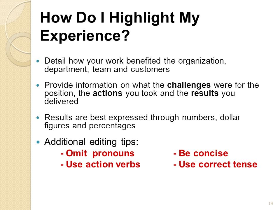 How Do I Highlight My Experience? Detail how your work benefited the organization, department, team and customers Provide information on what the chal