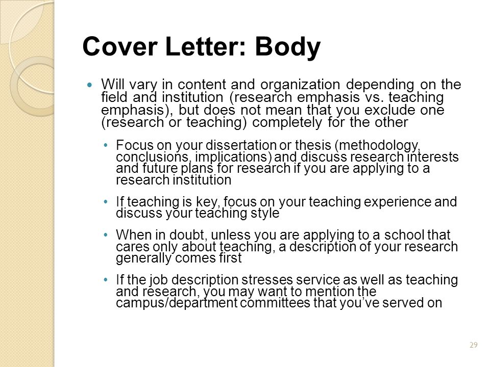 Cover Letter: Body Will vary in content and organization depending on the field and institution (research emphasis vs. teaching emphasis), but does no