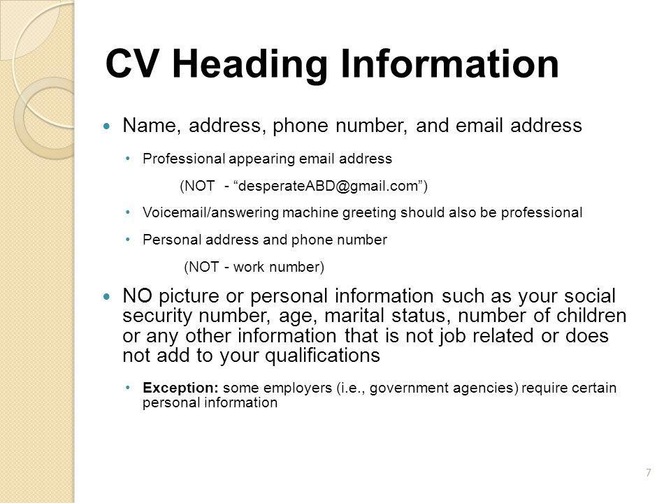 CV Heading Information Example A: Joey Smith Address: 86 Elm Street Greenbelt, MD 20770 Cell phone: 301-555-1234 Home: 301-555-4321 Email address: nbr1hockeyplayer@hotmail.com Work Address: 1131 G.