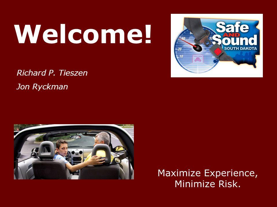 Welcome! Richard P. Tieszen Jon Ryckman Maximize Experience, Minimize Risk.
