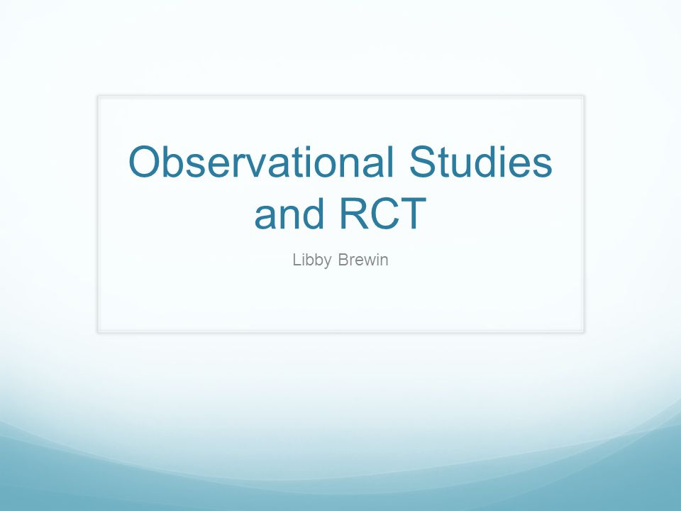 Observational Studies and RCT Libby Brewin