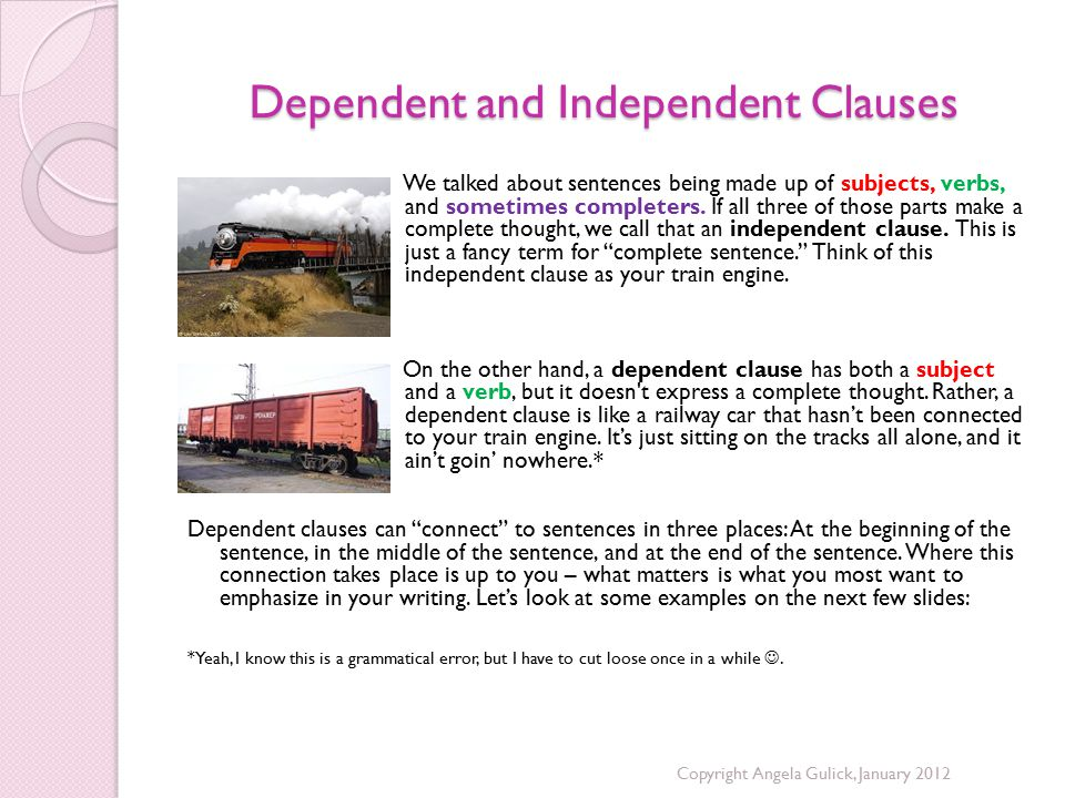 Dependent and Independent Clauses We talked about sentences being made up of subjects, verbs, and sometimes completers.