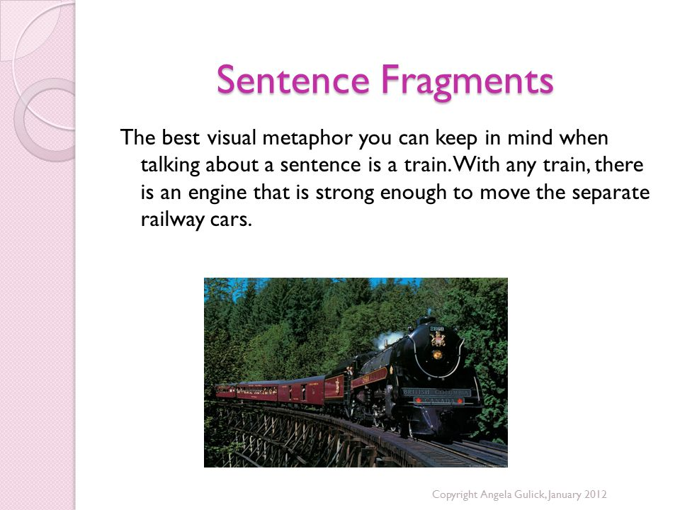 Sentence Fragments The best visual metaphor you can keep in mind when talking about a sentence is a train.