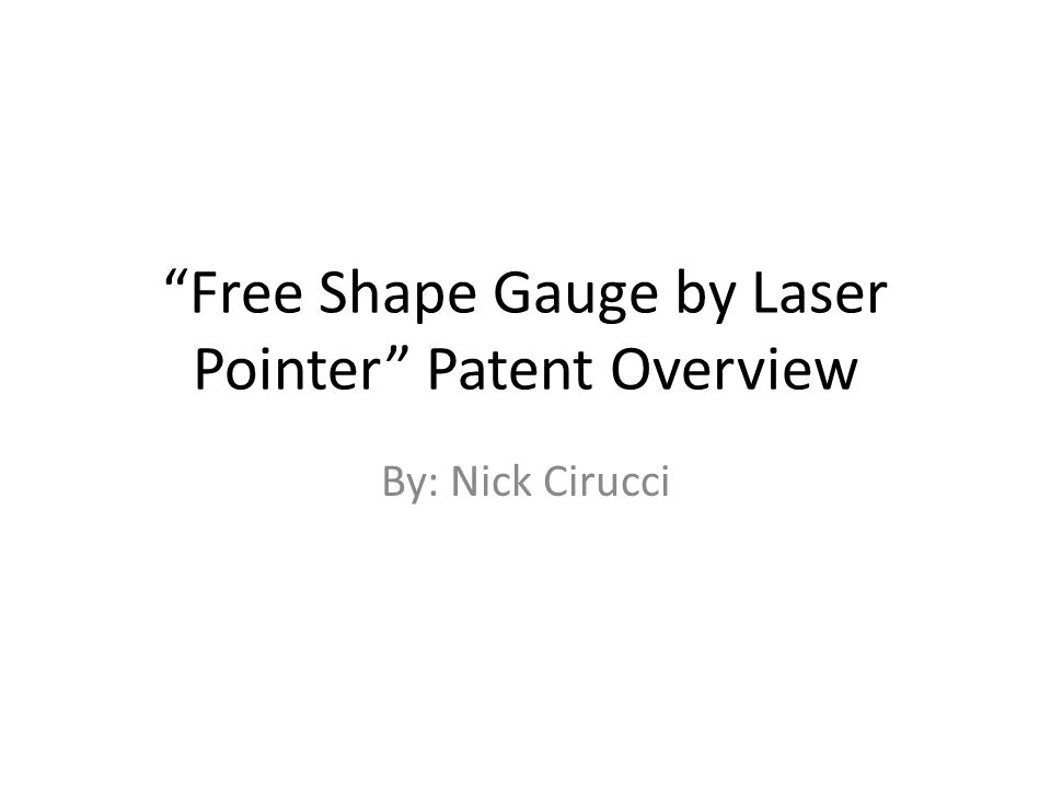 Free Shape Gauge by Laser Pointer Patent Overview By: Nick Cirucci
