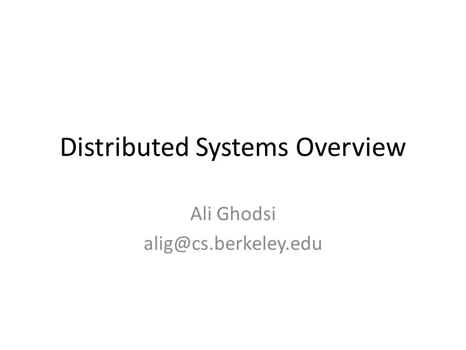 Distributed Systems Overview Ali Ghodsi alig@cs.berkeley.edu