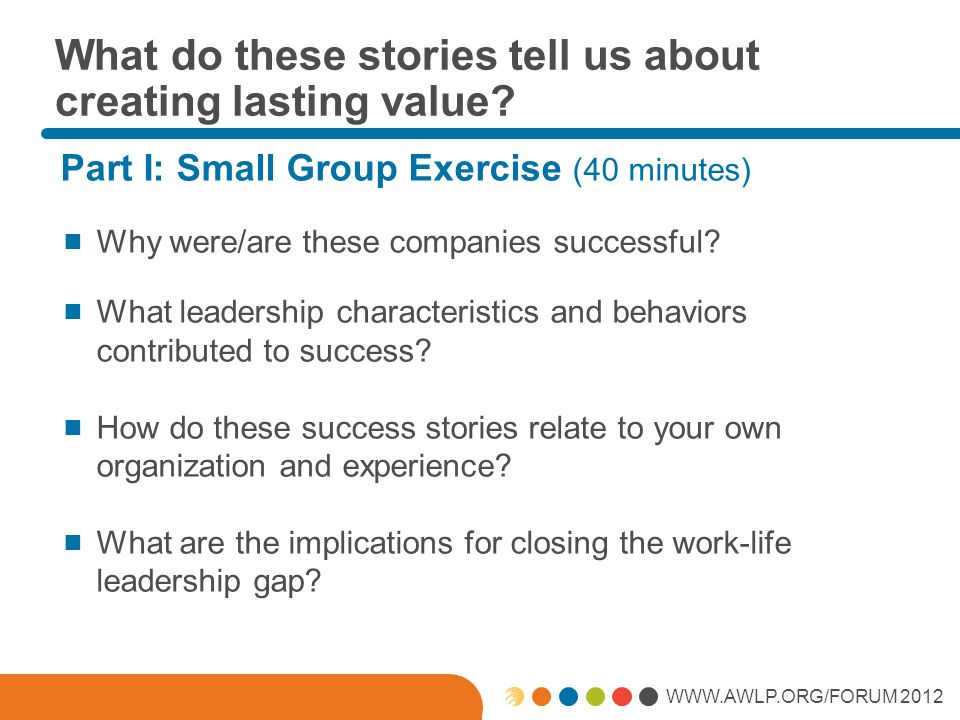 WWW.AWLP.ORG/FORUM 2012 What do these stories tell us about creating lasting value.