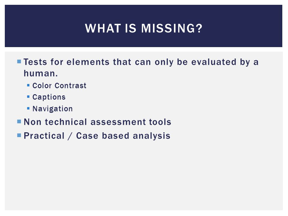 WHAT IS MISSING.  Tests for elements that can only be evaluated by a human.