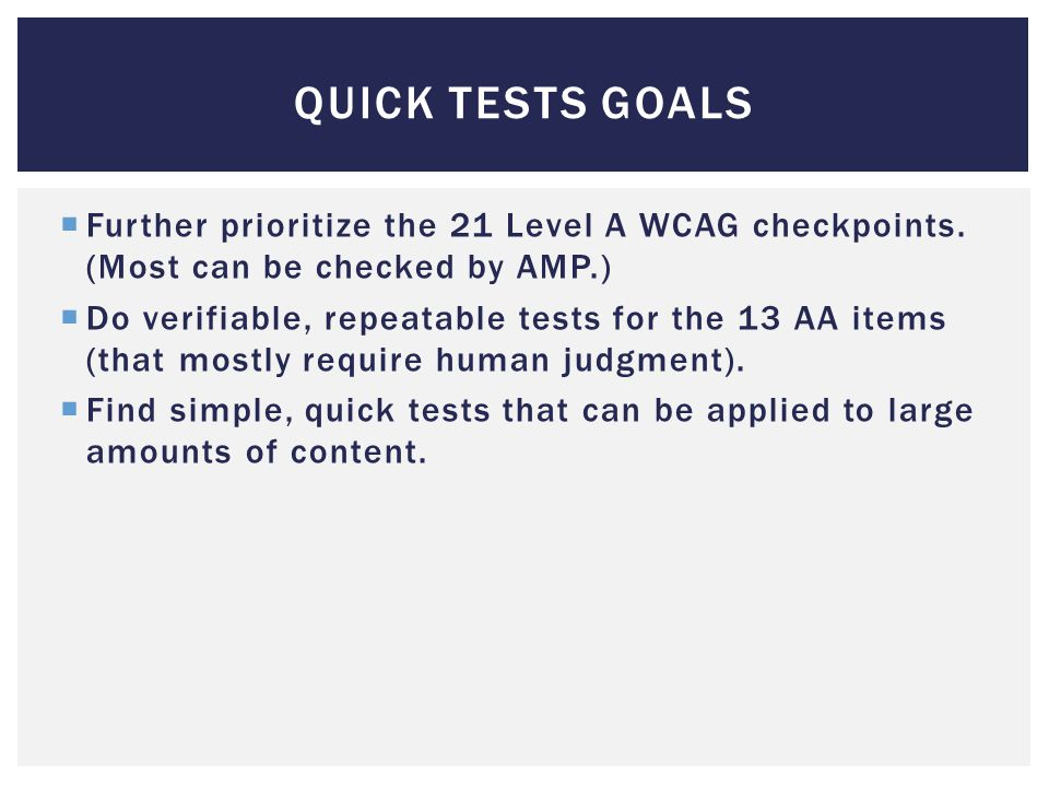 QUICK TESTS GOALS  Further prioritize the 21 Level A WCAG checkpoints.