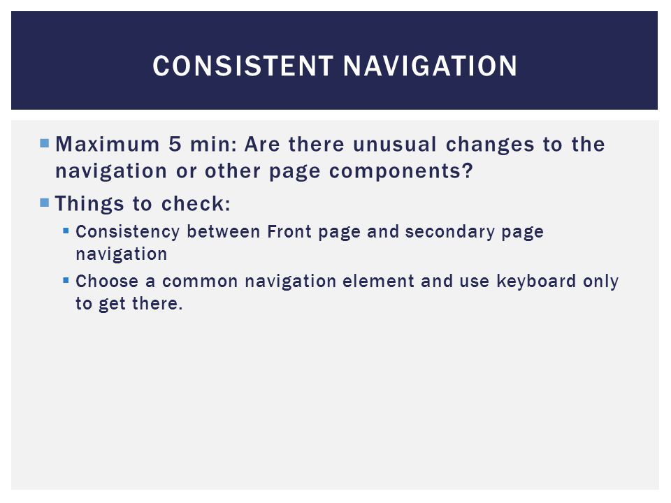 CONSISTENT NAVIGATION  Maximum 5 min: Are there unusual changes to the navigation or other page components.