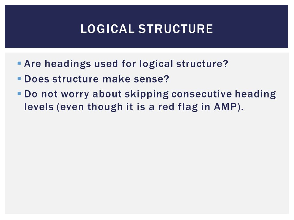 LOGICAL STRUCTURE  Are headings used for logical structure.