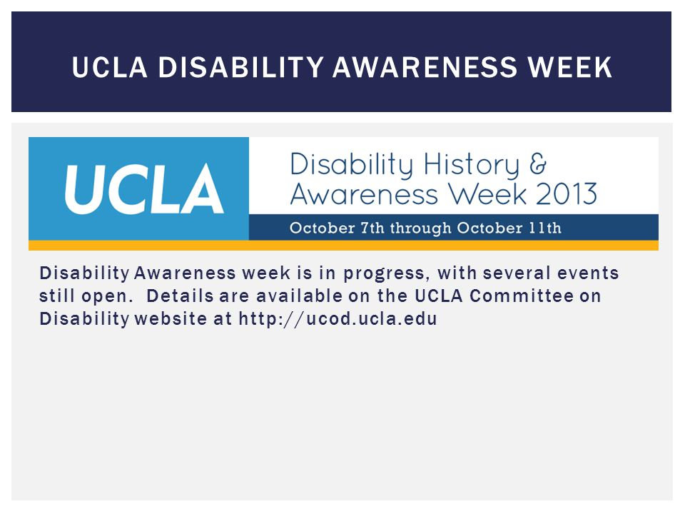 UCLA DISABILITY AWARENESS WEEK Disability Awareness week is in progress, with several events still open.