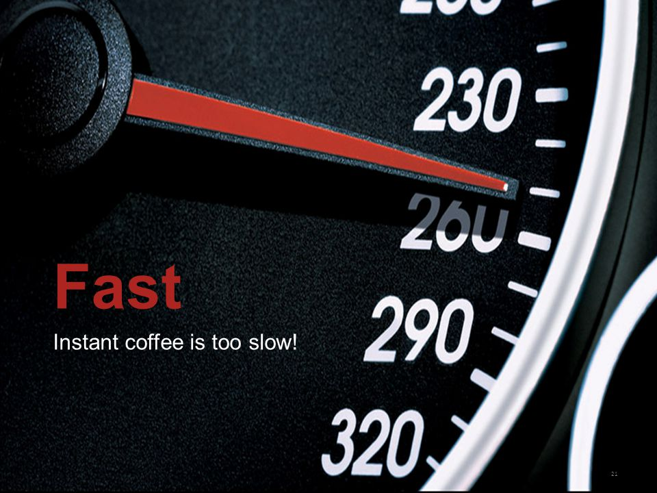 21 Fast Instant coffee is too slow!