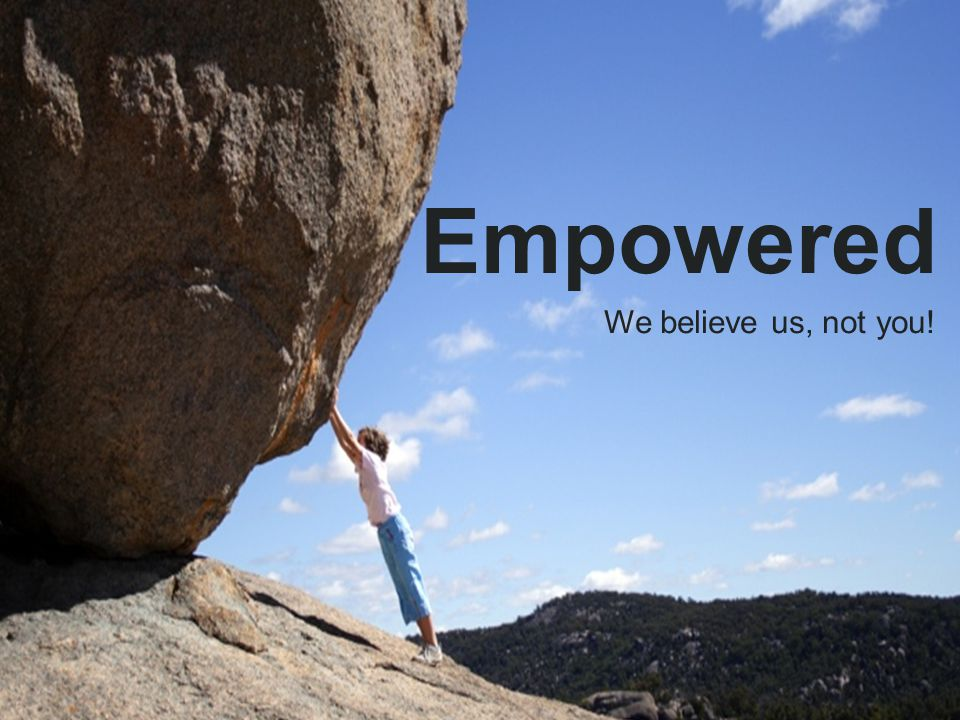 Empowered We believe us, not you!