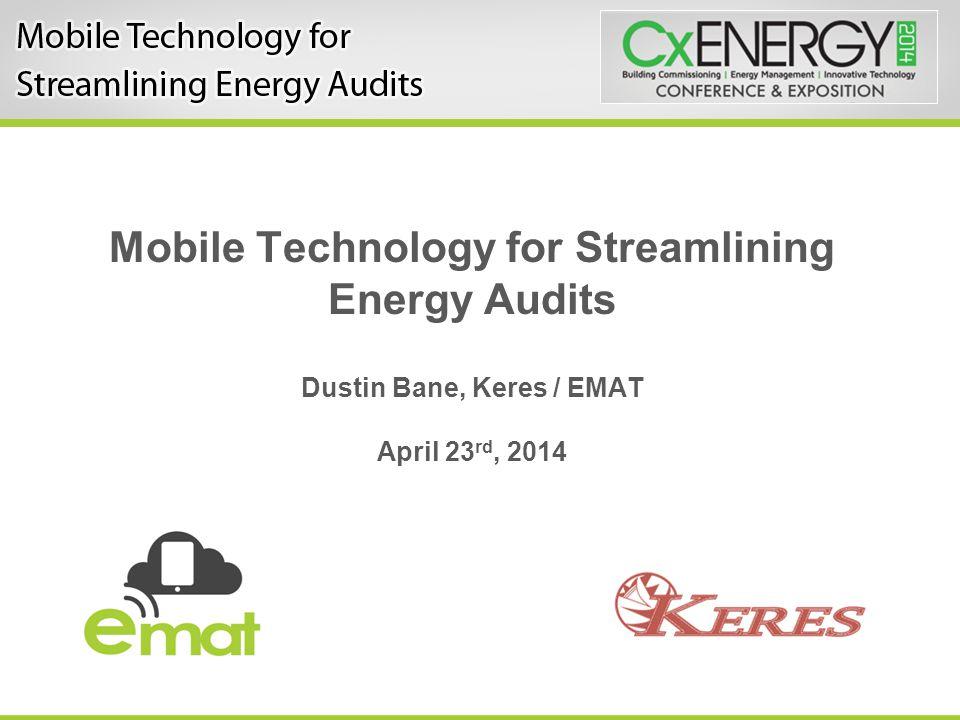 Mobile Technology for Streamlining Energy Audits Dustin Bane, Keres / EMAT April 23 rd, 2014